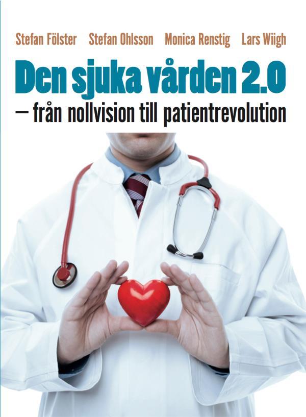 Den Sjuka Vården 2.0 - Från Nollvision Till Patientrevolution