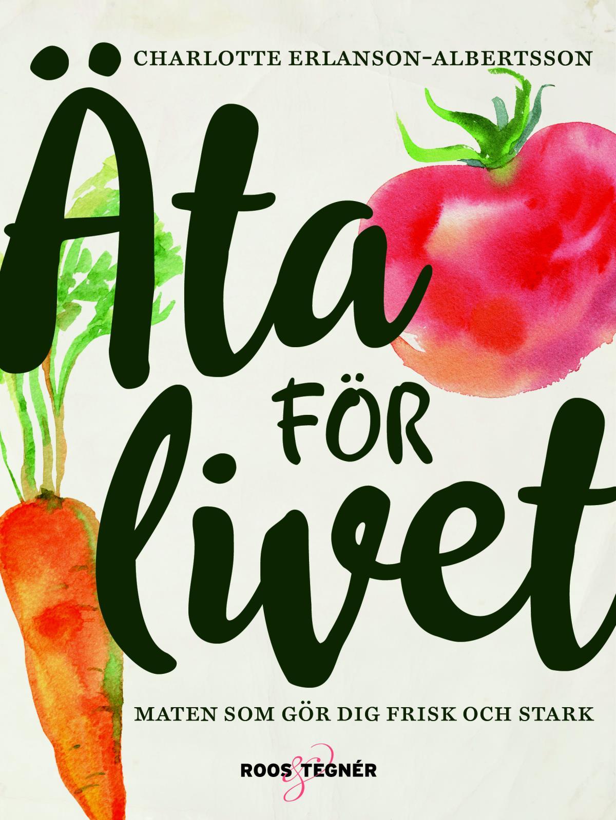 Äta För Livet - Maten Som Gör Dig Frisk Och Stark