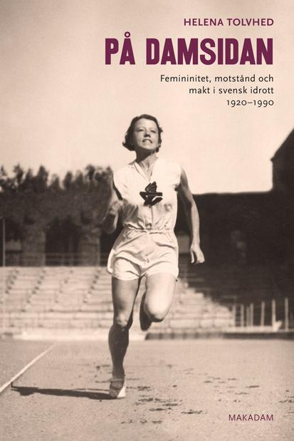 På Damsidan - Femininitet, Motstånd Och Makt I Svensk Idrott 1920-1990