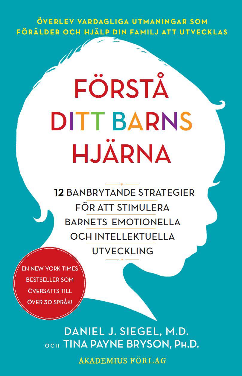 Förstå Ditt Barns Hjärna - 12 Banbrytande Strategier För Att Stimulera Barnets Emotionella Och Intellektuella Utveckling