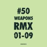 50 Weapons RMX 01-09