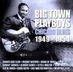 Big Town Playboys / Chicago Blues 1949-54