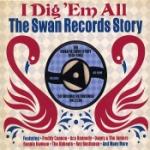 I Dig `Em All/Swan Records Story
