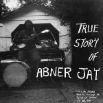 True Story Of Abner Jay