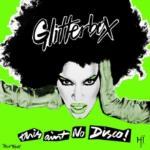 Glitterbox - This Ain`t No Disco