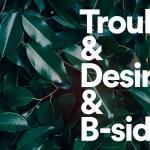 Trouble & desire & B-sides