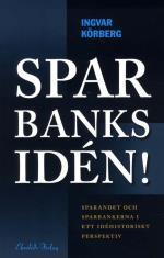 Sparbanksidén - Sparandet Och Sparbankerna I Ett Idéhistoriskt Perspektiv