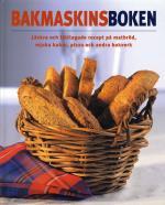 Bakmaskinsboken - Läckra Och Lättlagade Recept På Matbröd, Mjuka Kakor, Pizza Och Andra Bakverk
