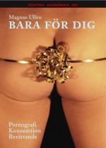 Bara För Dig - Pornografi, Konsumtion, Berättande