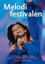 Melodifestivalen Genom Tiderna - De Svenska Uttagningarna Och Internationella Finalerna
