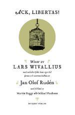 Ack, Libertas! - Visor Av Lars Wivallius Med Melodier Från Hans Egen Tid Funna Och Sammanställda Av Jan Olof Rudén