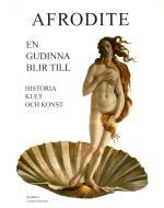 Afrodite - En Gudinna Blir Till - Historia, Kult Och Konst