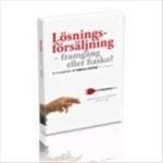 Lösningsförsäljning; Framgång Eller Fiasko. En Introduktion Till Idéerna Ba