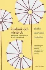 Riskbruk Och Missbruk - Alkohol - Läkemedel - Narkotika - Uppmärksamma, Motivera Och Behandla Inom Primärvård, Socialtjänst Och Psykiatri