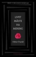 Livet Måste Ha Mening - Erfarenheter Från Koncentrationslägren; Logoterapins Grundbegrepp