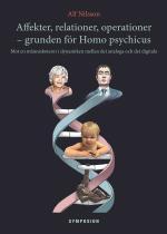 Affekter, Relationer, Operationer - Grunden För Homo Psychicus - Mot En Människoteori I Dynamiken Mellan Det Analoga Och Det Digitala