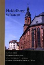 Heidelbergkatekesen - Katekes Eller Kristen Undervisning Sådan Den Bedrivs I Kyrkor Och Skolor I Det Kurfurstliga Pfalz