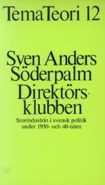 Direktörsklubben - Storindustrin I Svensk Politik Under 1930- Och 40-talen