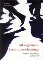 Att Organisera Kommuners Ledning! - Att Förena Svårförenliga Institutioner!
