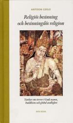 Religiös Besinning Och Besinningslös Religion - Tankar Om Terror I Guds Namn, Buddhism Och Global Andlighet