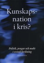 Kunskapsnation I Kris? - Politik, Pengar Och Makt I Svensk Forskning