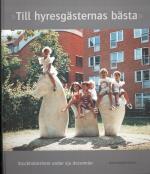 Till Hyresgästernas Bästa - Stockholmshem Under Sju Decennier
