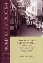 Nordisk Katolicism - Katolsk Mission Och Konversion I Danmark I Ett Nordiskt Perspektiv