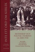 Inte Ett Ord Om Kärlek - Äktenskap Och Politik I Norden Ca 1850-1930