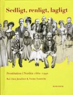 Sedligt, Renligt, Lagligt - Prostitution I Norden 1880-1940