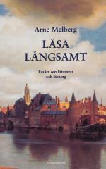 Läsa Långsamt - Essäer Om Litteratur Och Läsning