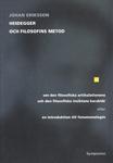 Heidegger Och Filosofins Metod - Om Den Filosofiska Artikulationens Och Den Filosofiska Insiktens Karaktär Eller En Introduktion Till Fenomenologin