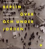 Berlin Över Och Under Jorden - Alfred Grenanader, Tunnelbanan Och Metropolens Kultur