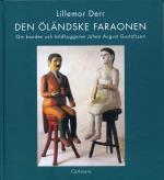 Den Öländske Faraonen - Om Bonden Och Bildhuggaren Johan August Gustafsson