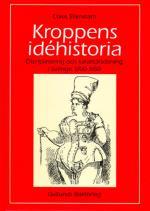 Kroppens Idéhistoria - Disciplinering Och Karaktärsdaning I Sverige 1700-19