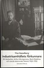 Industrisamhällets Förkunnare - Eli Heckscher, Arthur Montgomery, Bertil Boëthius Och Svensk Ekonomisk Historia