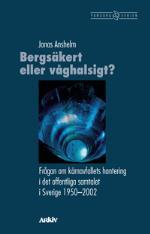 Bergsäkert Eller Våghalsigt? - Frågan Om Kärnavfallets Hantering I Det Offentliga Samtalet I Sverige 1950-2002