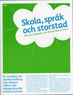 Skola, Språk Och Storstad - En Antologi Om Språkutveckling Och Skolans Villkor I Det Mångkulturella Urbana Rummet