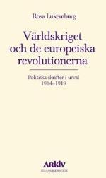 Världskriget Och De Europeiska Revolutionerna - Politiska Skrifter I Urval
