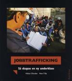 Jobbtrafficking - Så Skapas En Ny Underklass
