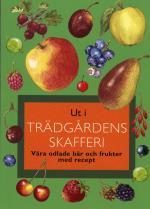 Ut I Trädgårdens Skafferi - Våra Odlade Bär Och Frukter Med Recep