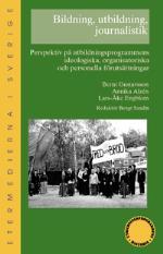 Bildning, Utbildning, Journalistik - Perspektiv På Utbildningsprogrammens Ideologiska, Organisatoriska Och Personella Förutsättningar