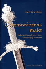 Ceremoniernas Makt - Maktöverföring Och Genus I Vasatidens Kungliga Ceremonier