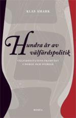 Hundra År Av Välfärdspolitik - Välfärdsstatens Framväxt I Norge Och Sverige