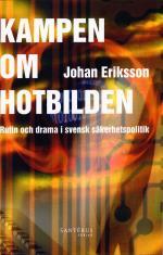 Kampen Om Hotbilden - Rutin Och Drama I Svensk Säkerhetspolitik