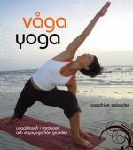 Våga Yoga - Yogafilosofi I Vardagen Och Viryayoga Från Grunden