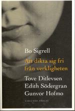 Att Dikta Sig Fri Från Verkligheten - Tove Ditlevsen, Edith Södergran, Gunvor Hofmo