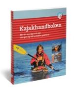 Kajakhandboken - Mer Än 200 Tips Och Råd Som Gör Dig Till En Bättre Paddlare