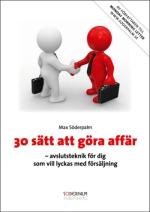30 Sätt Att Göra Affär - Essensen Av Max Söderpalms Lovordade Bok 30 Sätt Att Göra Affär