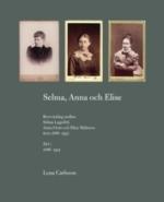 Selma, Anna Och Elise - Brevväxling Mellan Selma Lagerlöf, Anna Oom Och Elise Malmros Åren 1886-1937