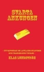 Svarta Ankungen - Ett Reportage Om Lapplands Guldfeber Och Finanskrisens Vi